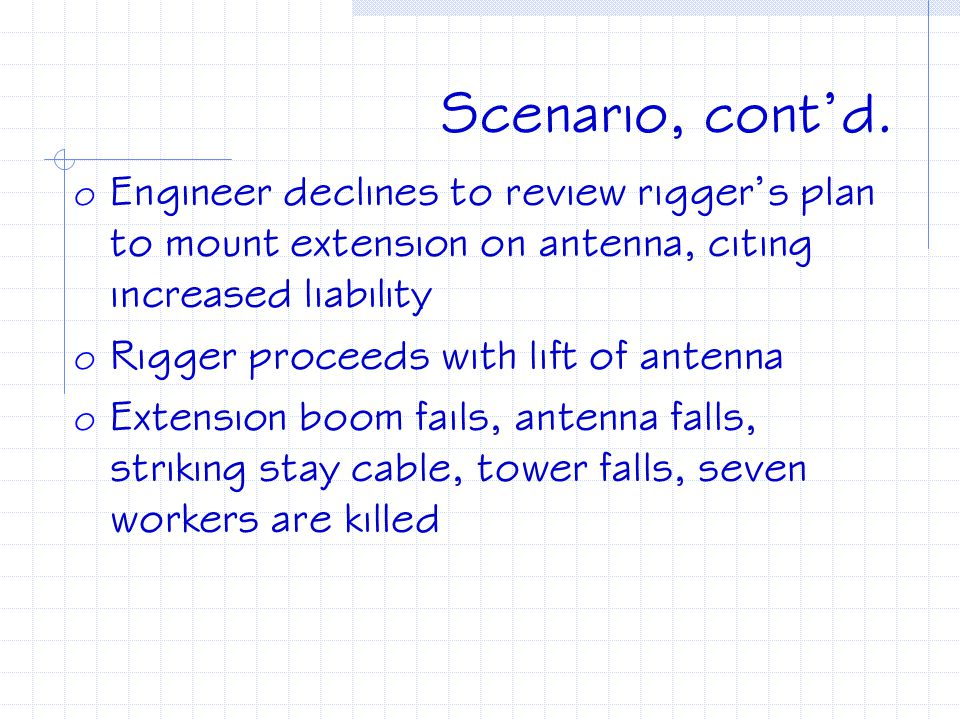 Scenario, cont'd. Engineer declines to review rigger's plan to mount extension on antenna, citing increased liability.