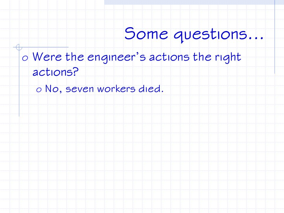 Some questions... Were the engineer's actions the right actions