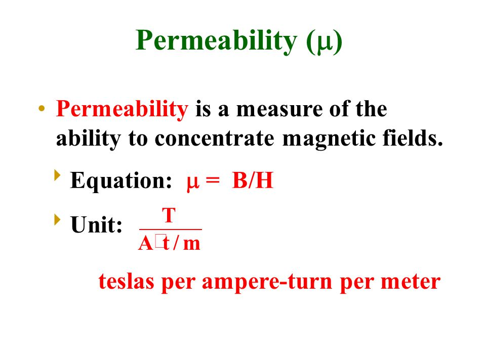 Permeability (m) Permeability is a measure of the ability to concentrate magnetic fields. Equation: m = B/H.