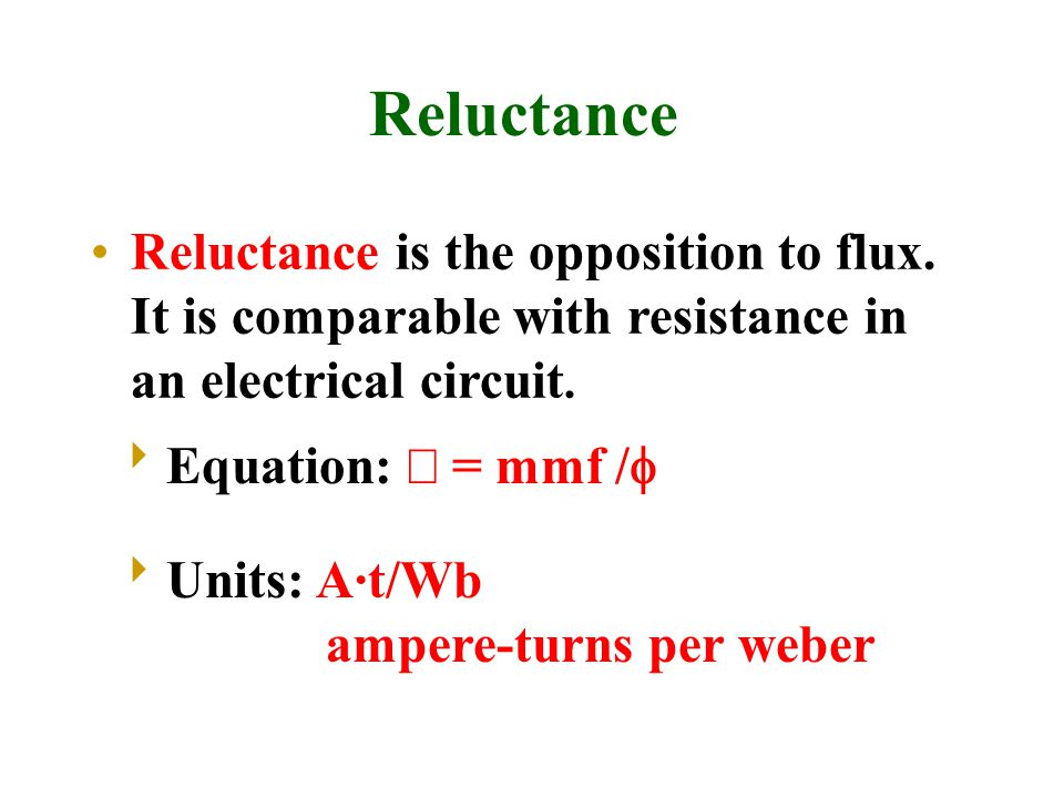 Reluctance Reluctance is the opposition to flux. It is comparable with resistance in an electrical circuit.