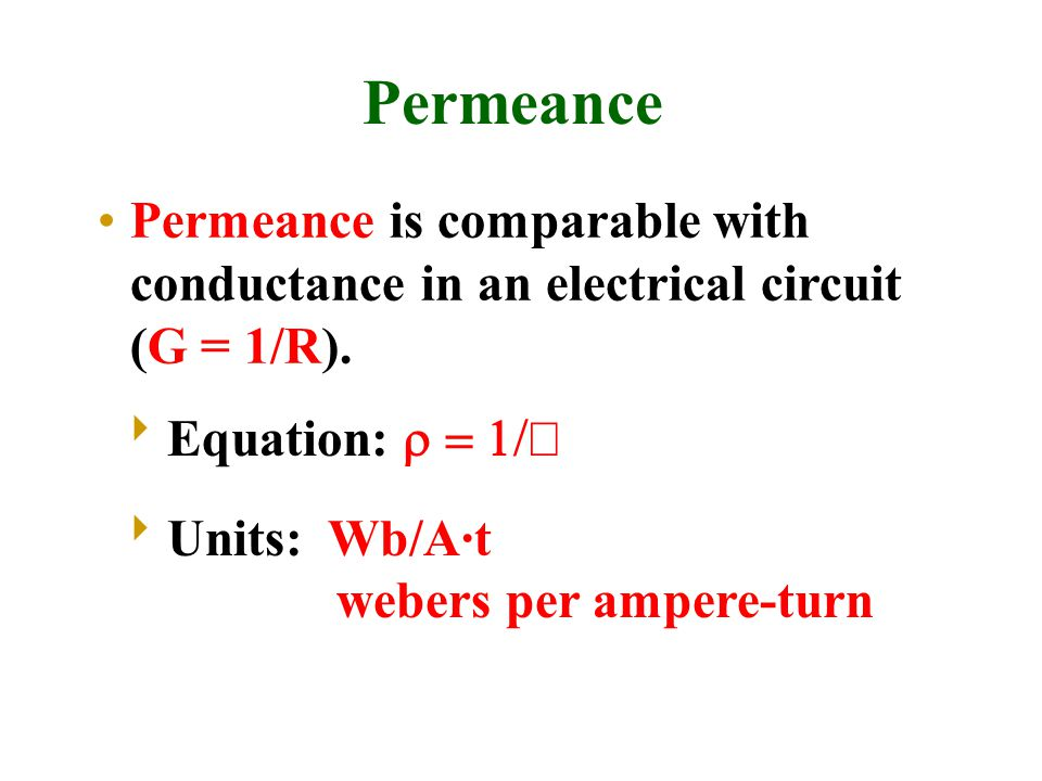 Permeance Permeance is comparable with conductance in an electrical circuit (G = 1/R). Equation: r = 1/Â.