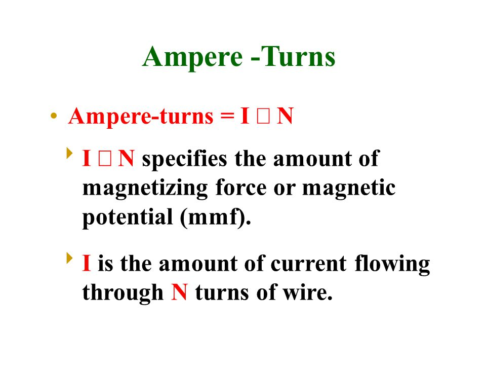 Ampere -Turns Ampere-turns = I ´ N