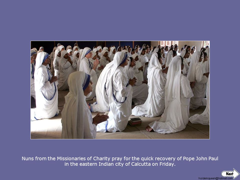 Nuns from the Missionaries of Charity pray for the quick recovery of Pope John Paul in the eastern Indian city of Calcutta on Friday.