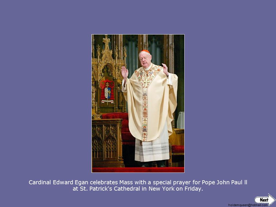 Cardinal Edward Egan celebrates Mass with a special prayer for Pope John Paul ll at St. Patrick s Cathedral in New York on Friday.