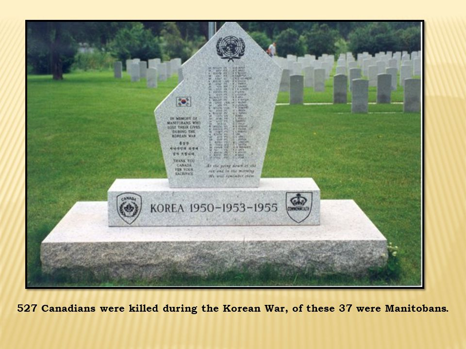 527 Canadians were killed during the Korean War, of these 37 were Manitobans.