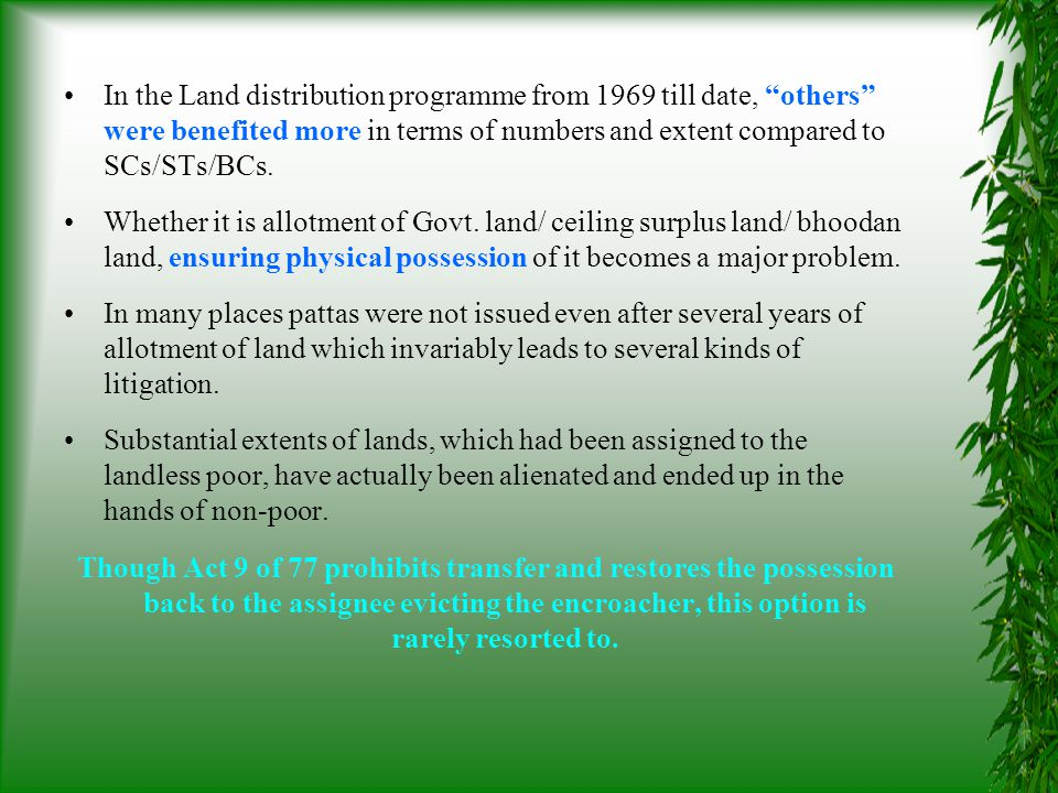 In the Land distribution programme from 1969 till date, others were benefited more in terms of numbers and extent compared to SCs/STs/BCs.