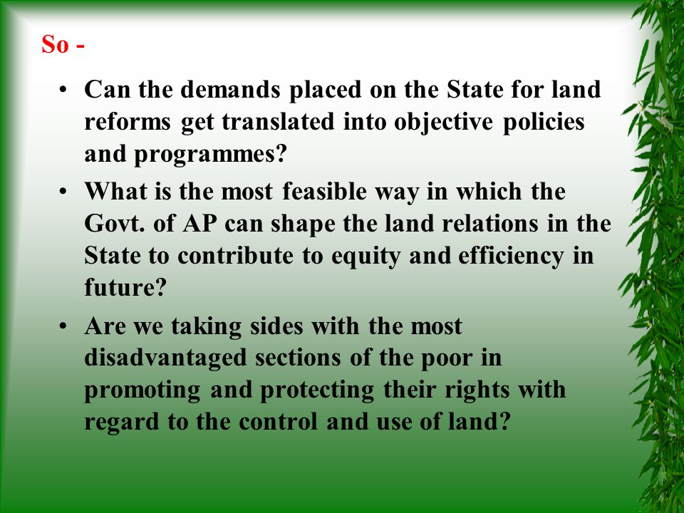 So - Can the demands placed on the State for land reforms get translated into objective policies and programmes