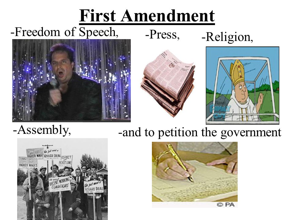 First Amendment -Freedom of Speech, -Press, -Religion, -Assembly,