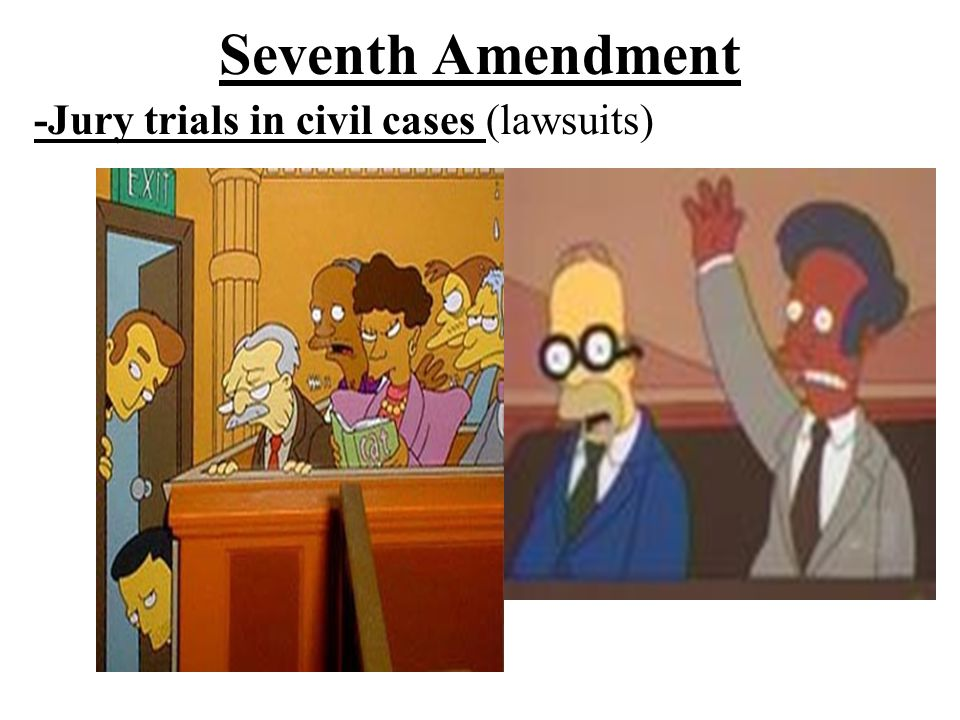 Seventh Amendment -Jury trials in civil cases (lawsuits)