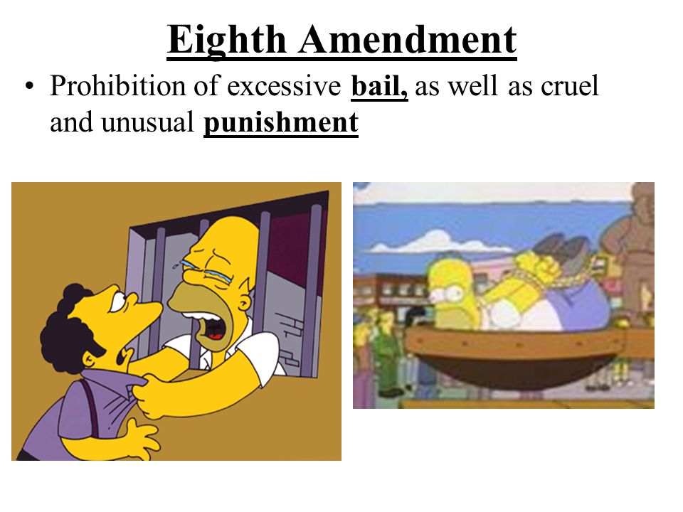Eighth Amendment Prohibition of excessive bail, as well as cruel and unusual punishment.