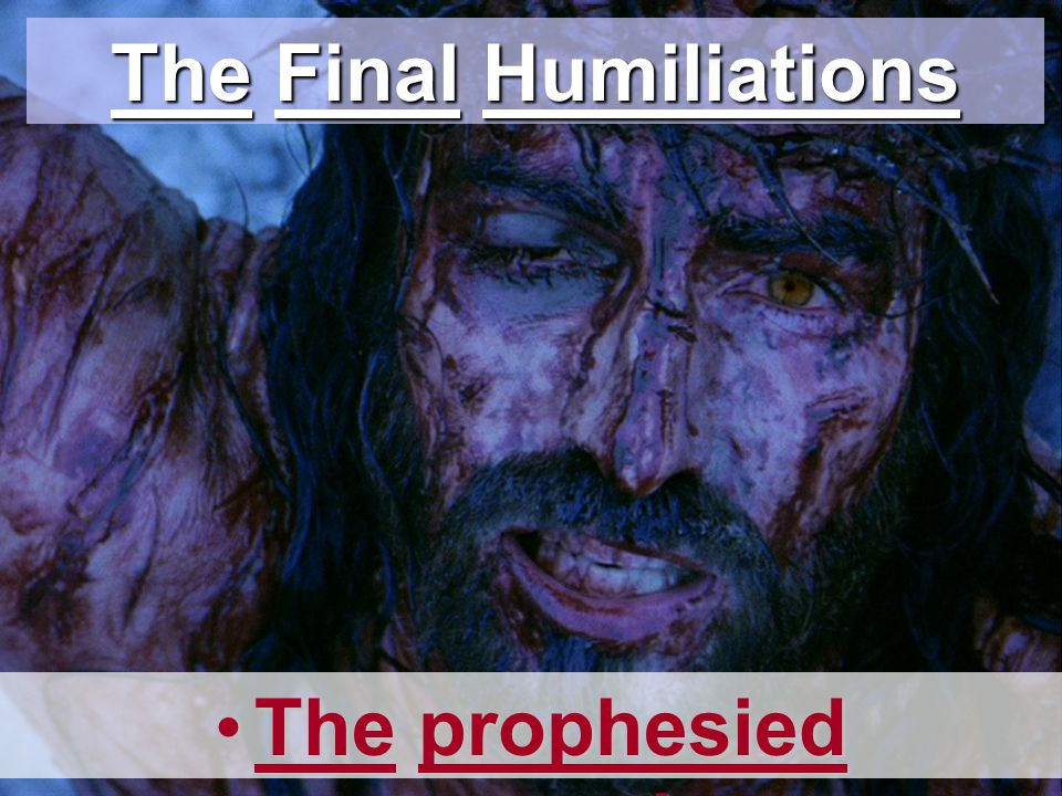 The Final Humiliations The prophesied preparation