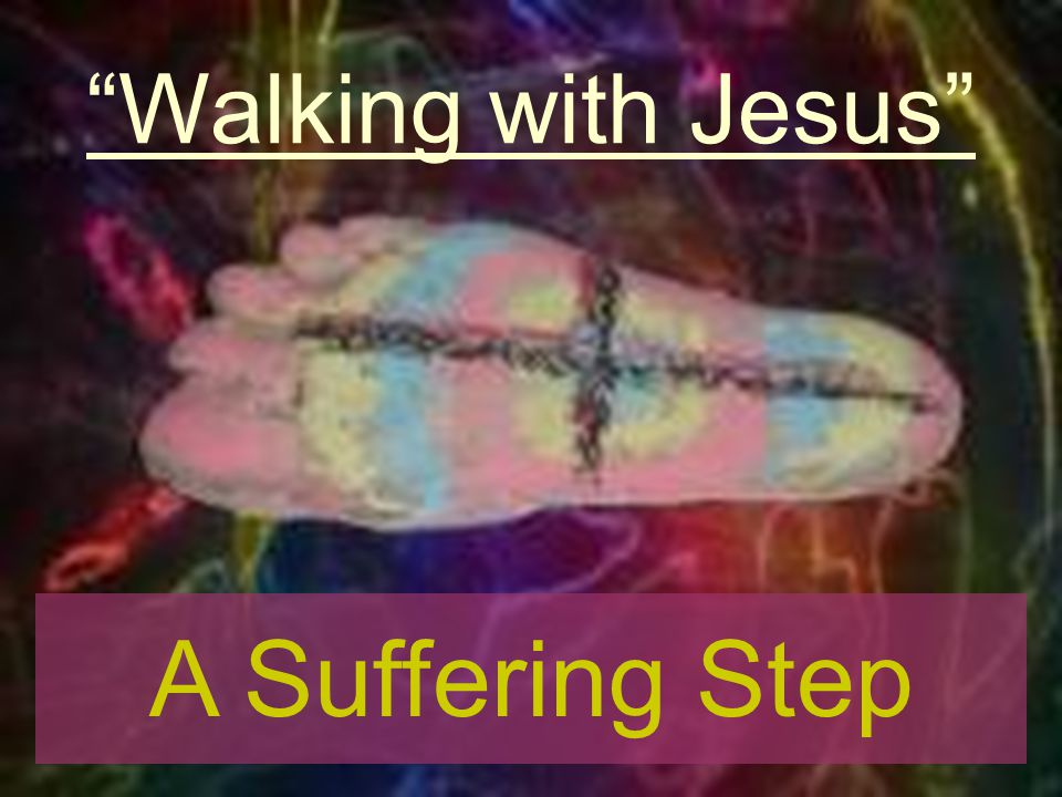 Walking with Jesus A Suffering Step