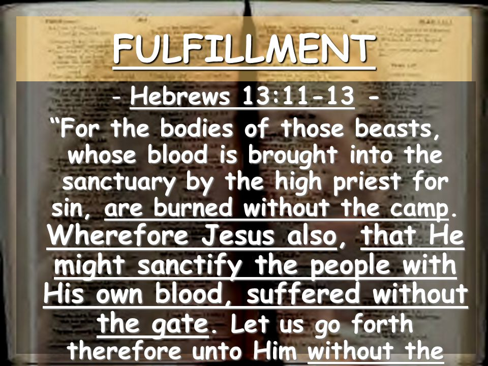 FULFILLMENT Hebrews 13:11-13 -