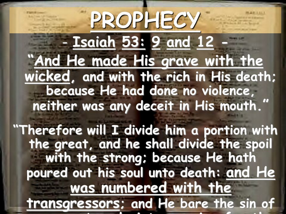 PROPHECY Isaiah 53: 9 and 12 -