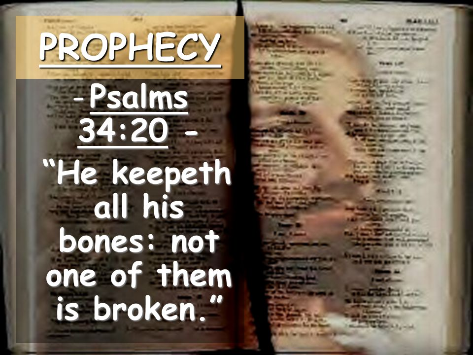 He keepeth all his bones: not one of them is broken.