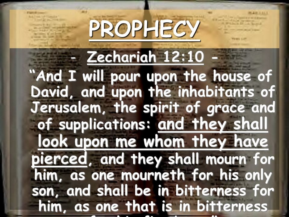 PROPHECY Zechariah 12:10 -