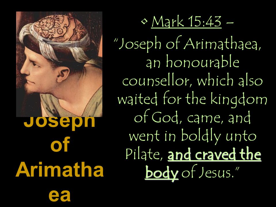 Joseph of Arimathaea Mark 15:43 –