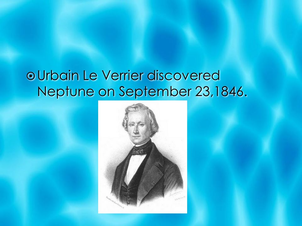 Urbain Le Verrier discovered Neptune on September 23,1846.
