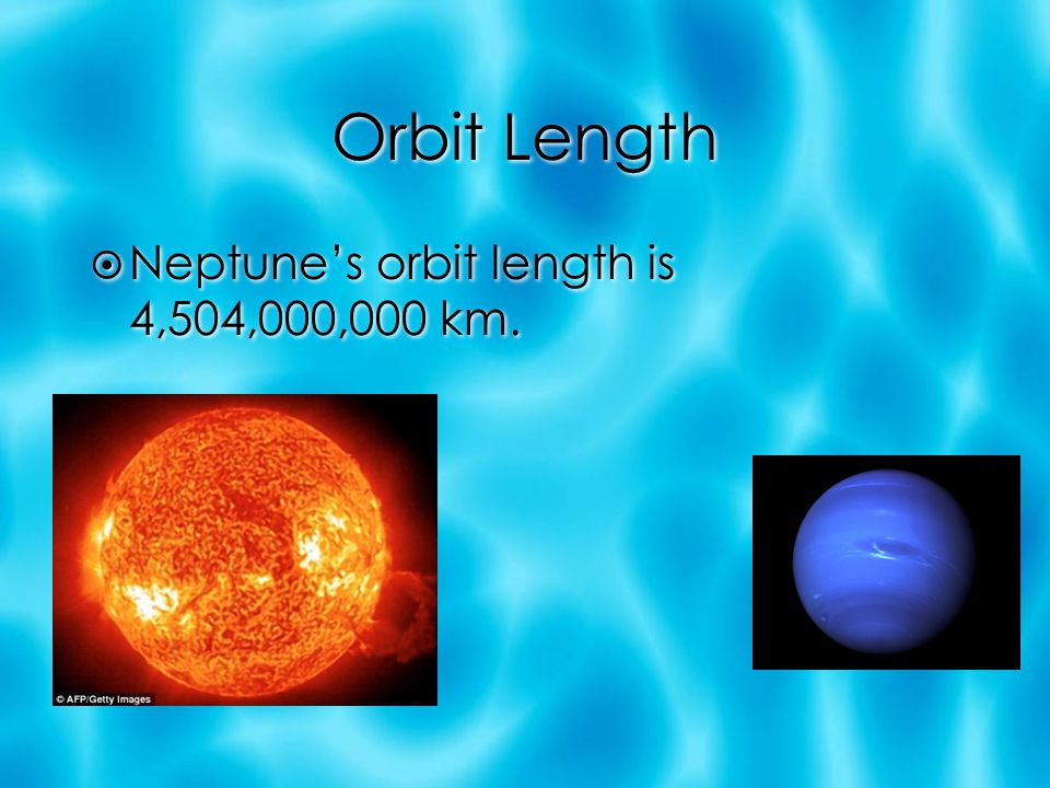 Orbit Length Neptune's orbit length is 4,504,000,000 km.