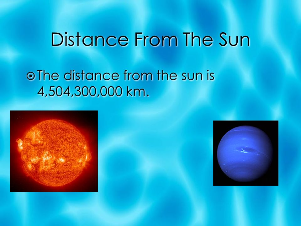 Distance From The Sun The distance from the sun is 4,504,300,000 km.