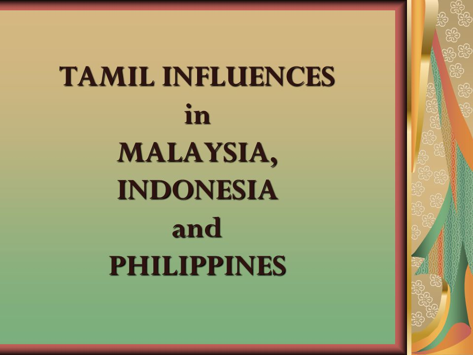 TAMIL INFLUENCES in MALAYSIA, INDONESIA and PHILIPPINES