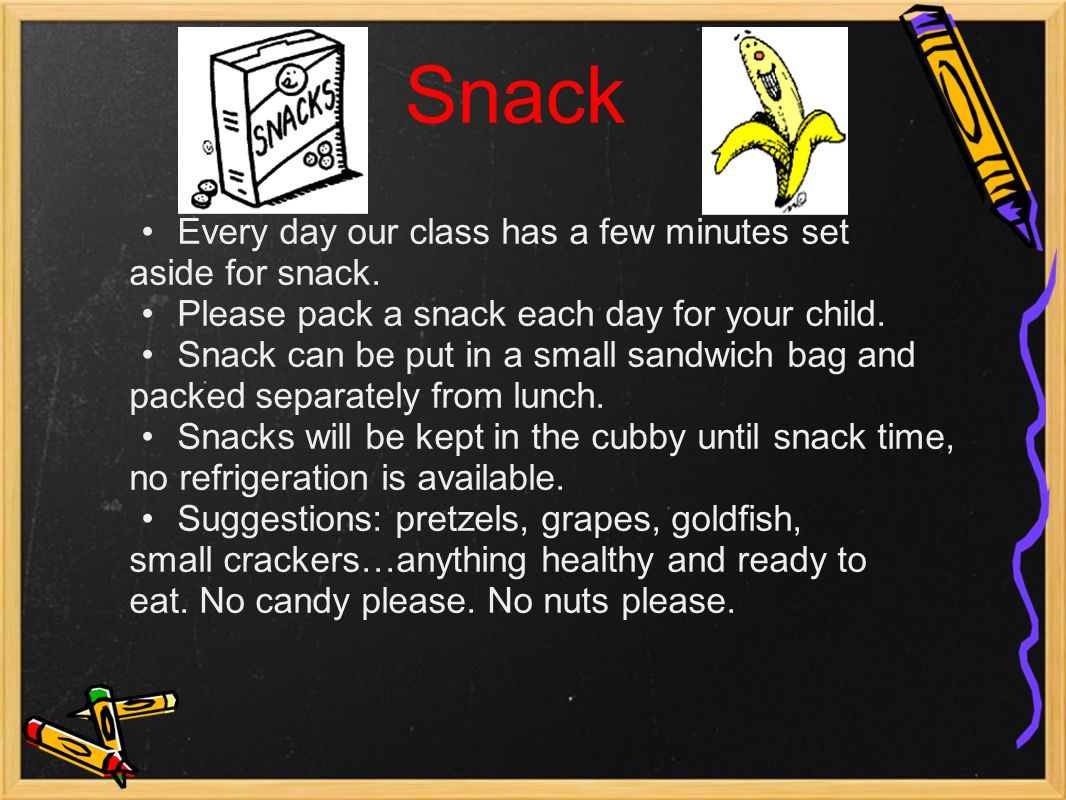 Snack Every day our class has a few minutes set aside for snack.