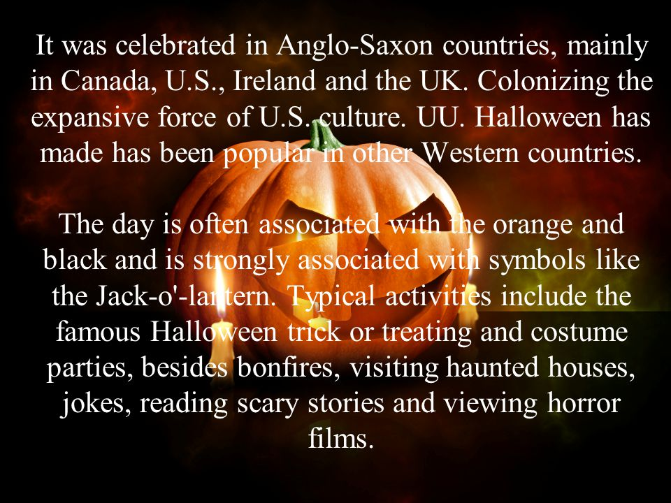 It was celebrated in Anglo-Saxon countries, mainly in Canada, U. S