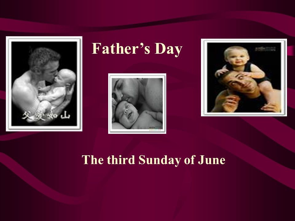 Father's Day The third Sunday of June