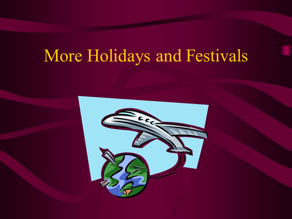 More Holidays and Festivals