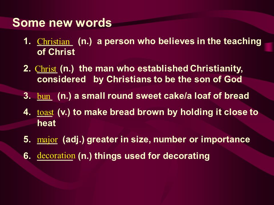 Some new words _______ (n.) a person who believes in the teaching of Christ.