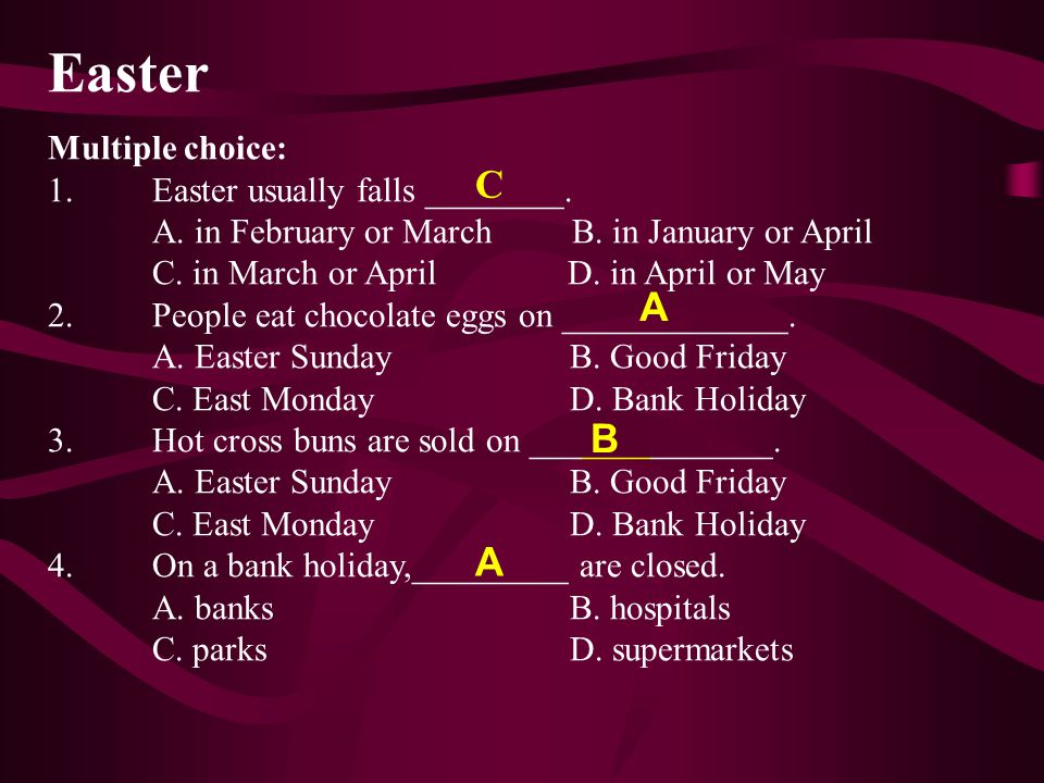 Easter C A B A Multiple choice: 1. Easter usually falls ________.