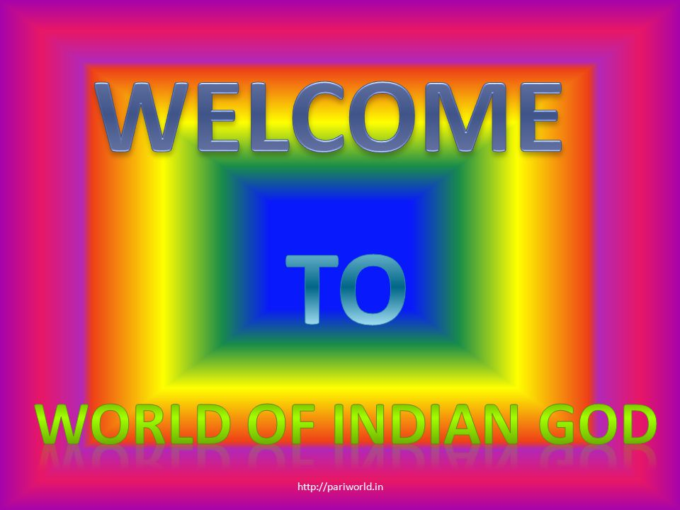 WELCOME TO World of indian god http://pariworld.in