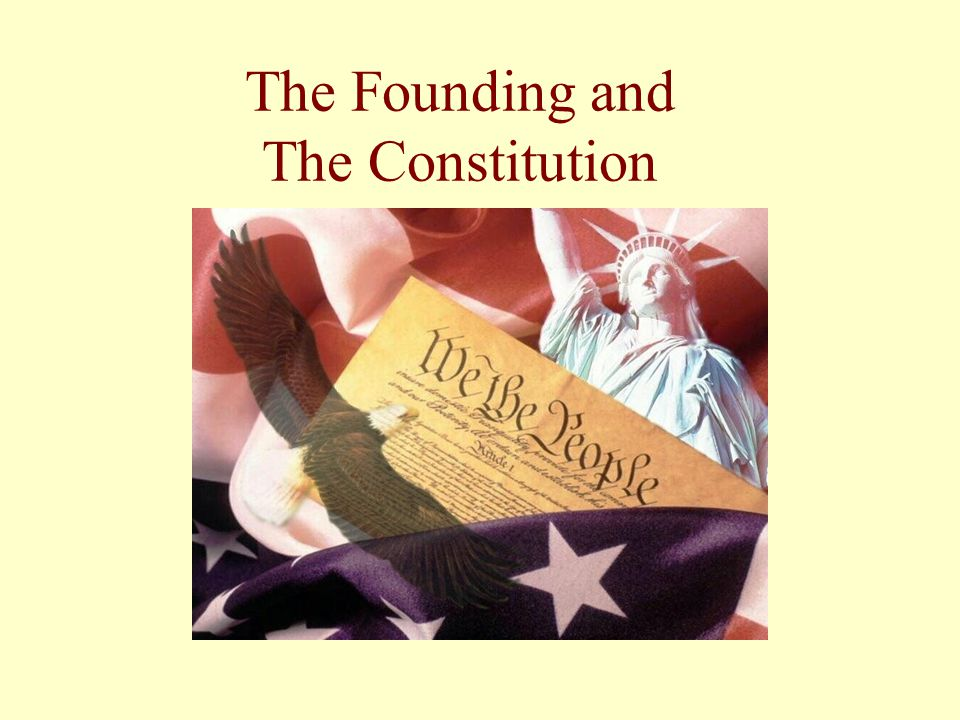 The Founding and The Constitution