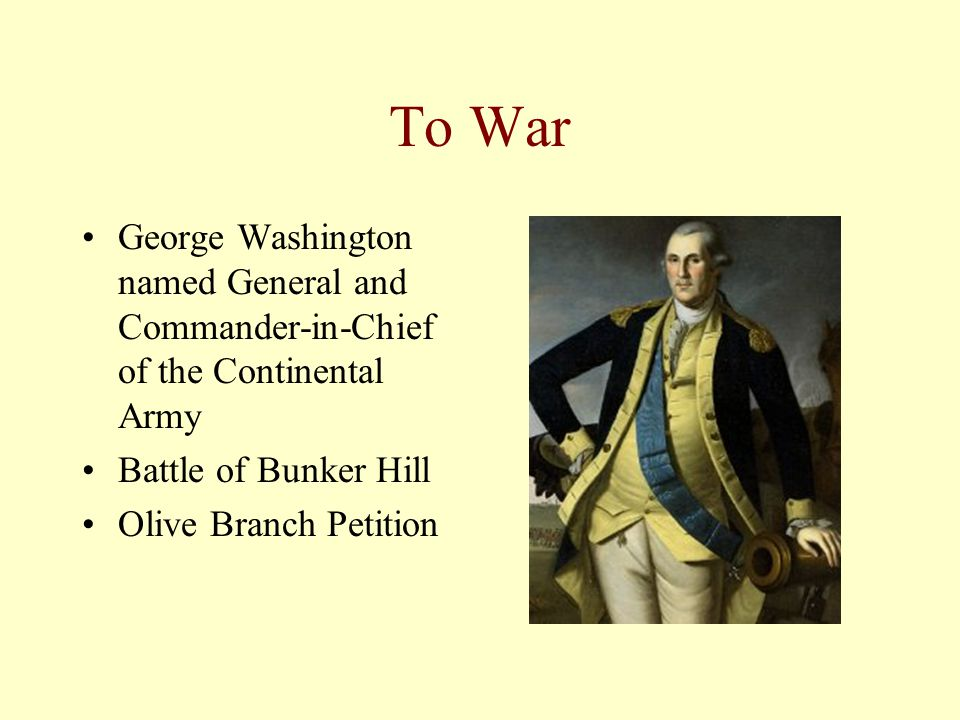 To War George Washington named General and Commander-in-Chief of the Continental Army. Battle of Bunker Hill.