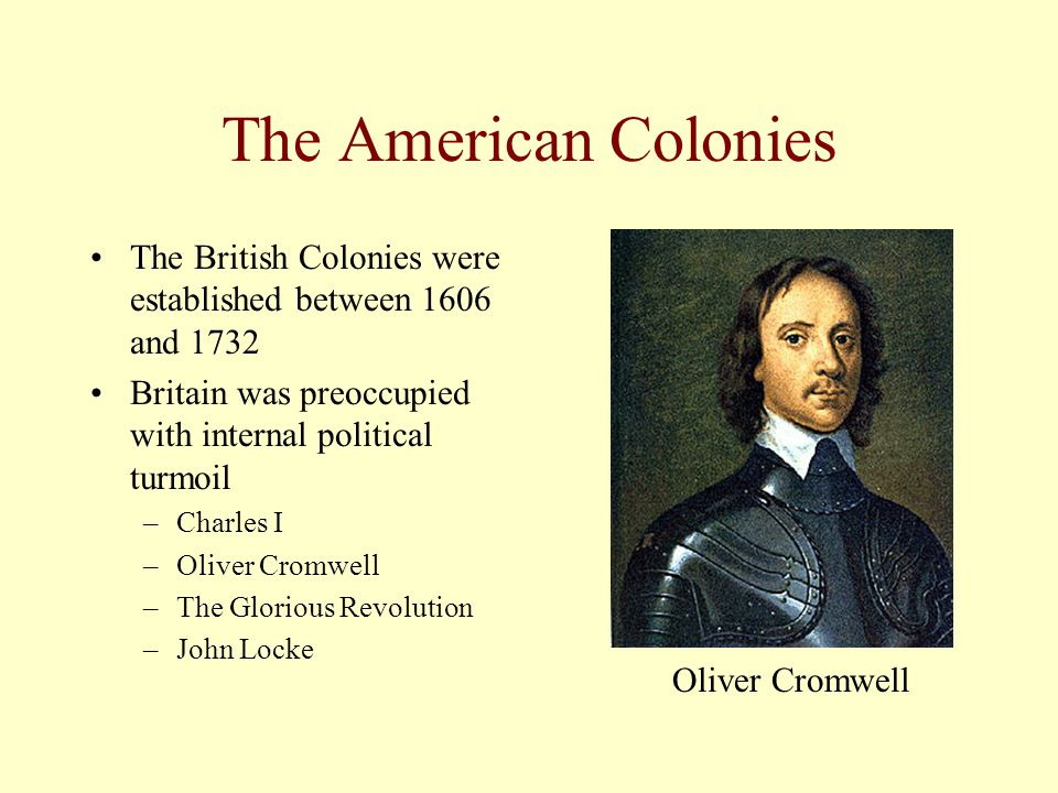 The American Colonies The British Colonies were established between 1606 and 1732. Britain was preoccupied with internal political turmoil.