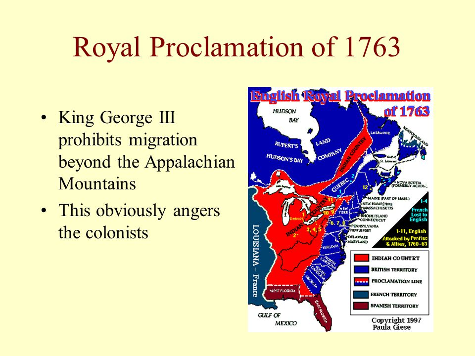 Royal Proclamation of 1763 King George III prohibits migration beyond the Appalachian Mountains.