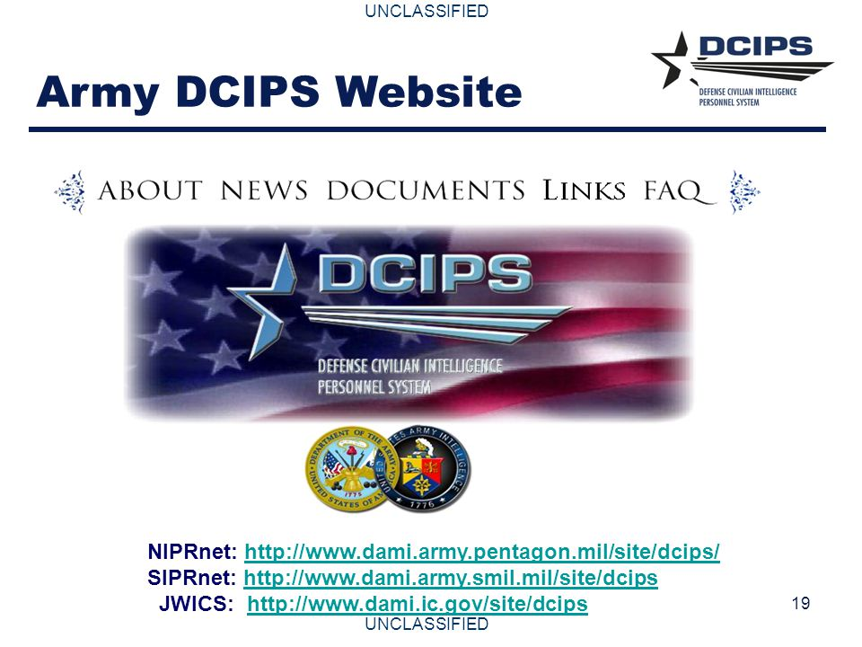 Army DCIPS Website NIPRnet: http://www.dami.army.pentagon.mil/site/dcips/ SIPRnet: http://www.dami.army.smil.mil/site/dcips.