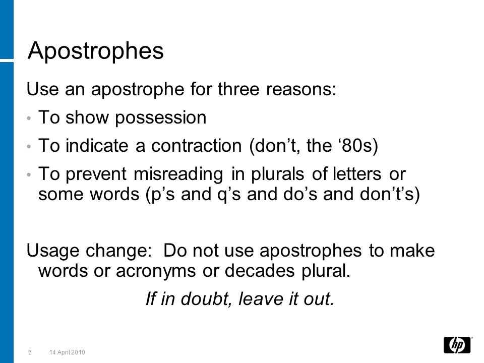 Apostrophes Use an apostrophe for three reasons: To show possession