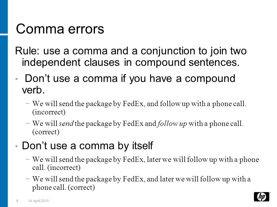 Comma errors Rule: use a comma and a conjunction to join two independent clauses in compound sentences.