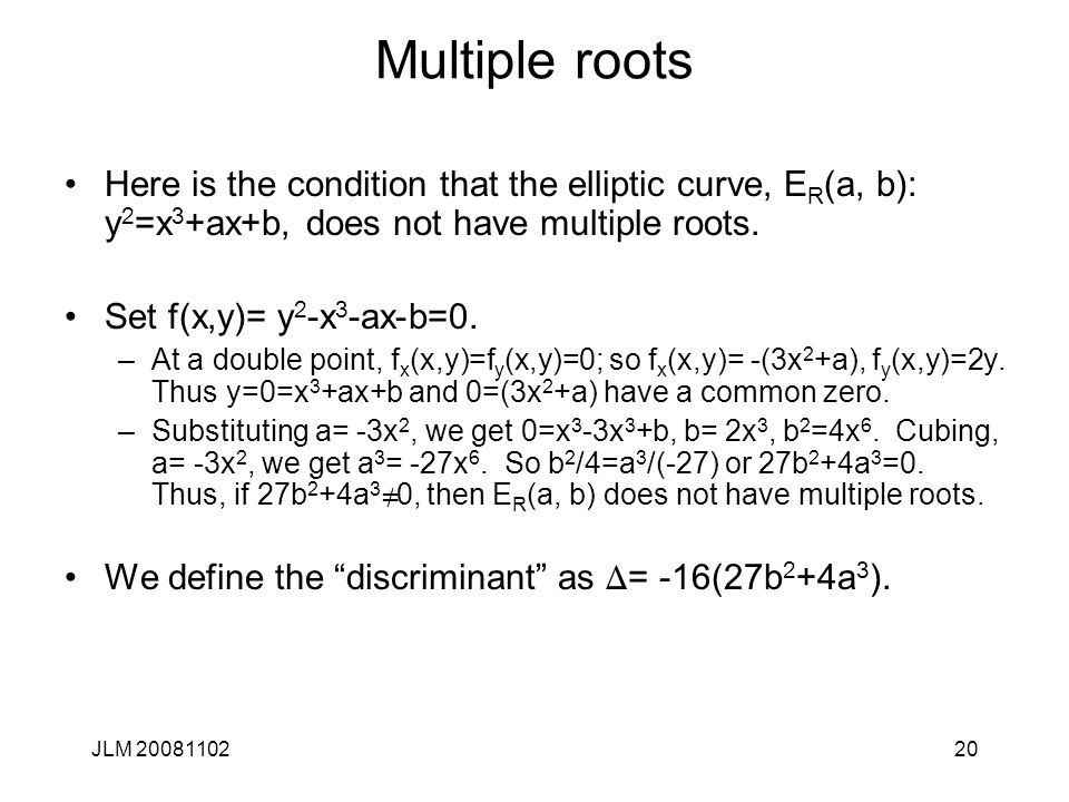 Multiple roots Here is the condition that the elliptic curve, ER(a, b): y2=x3+ax+b, does not have multiple roots.