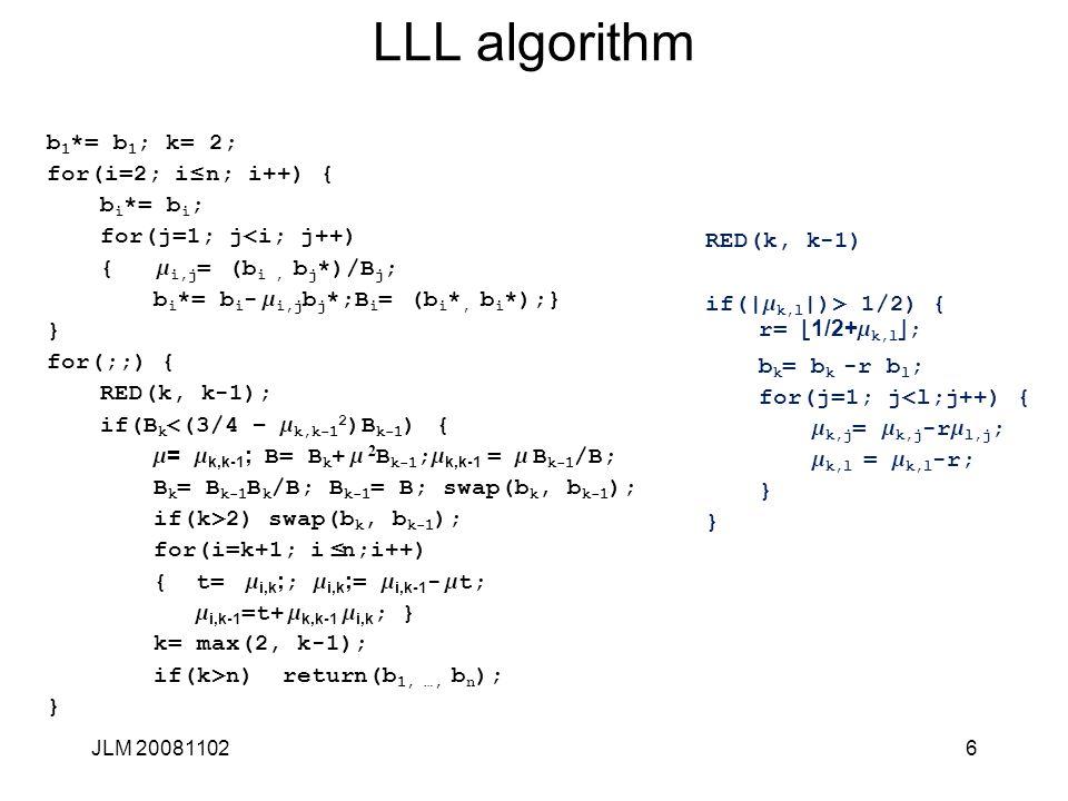 LLL algorithm b1*= b1; k= 2; for(i=2; i£ n; i++) { bi*= bi;