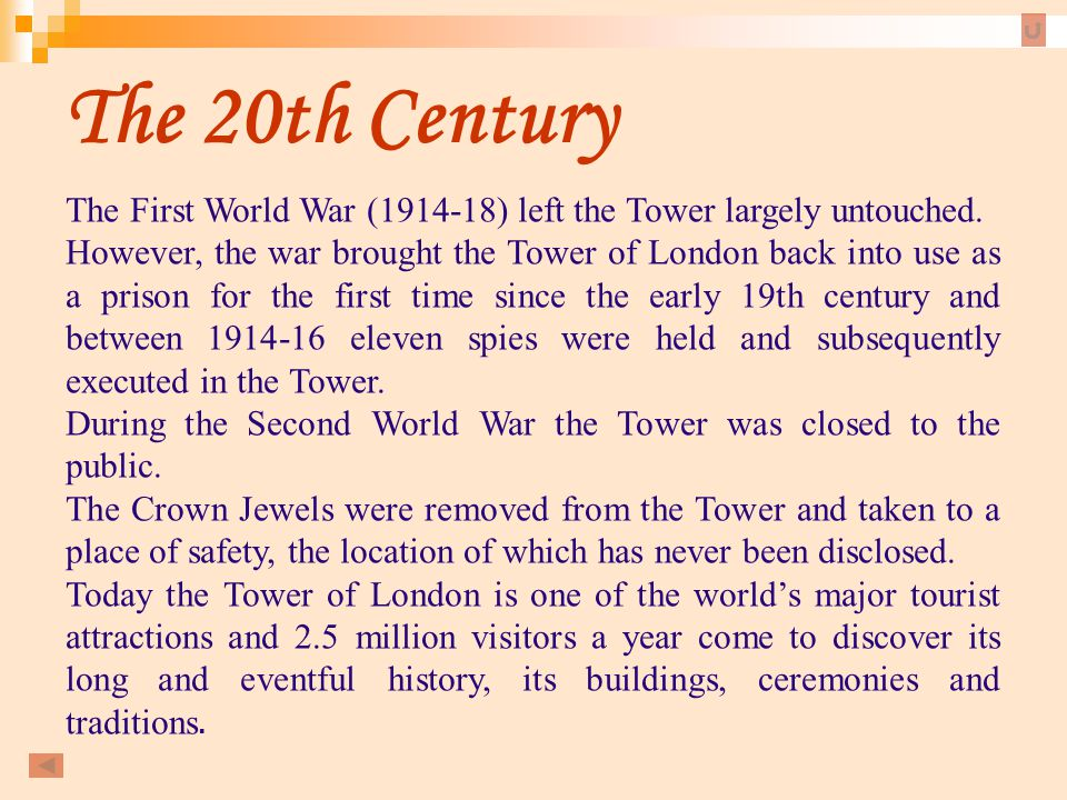 The 20th Century The First World War (1914-18) left the Tower largely untouched.