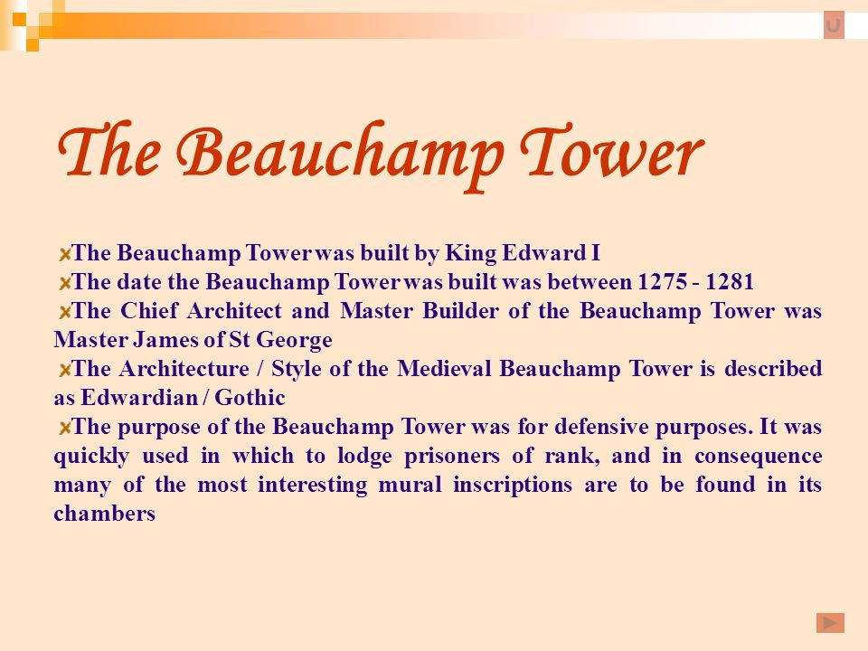 The Beauchamp Tower The Beauchamp Tower was built by King Edward I
