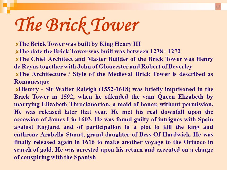 The Brick Tower The Brick Tower was built by King Henry III