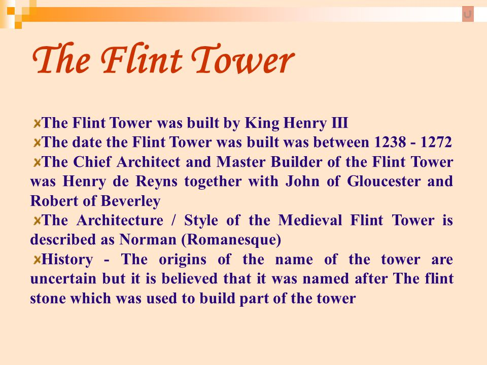 The Flint Tower The Flint Tower was built by King Henry III