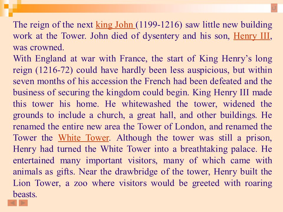 The reign of the next king John (1199-1216) saw little new building work at the Tower. John died of dysentery and his son, Henry III, was crowned.
