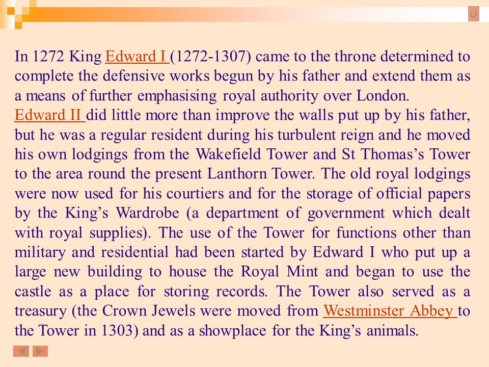 In 1272 King Edward I (1272-1307) came to the throne determined to complete the defensive works begun by his father and extend them as a means of further emphasising royal authority over London.