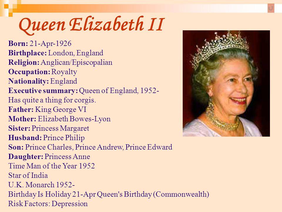 Queen Elizabeth II Born: 21-Apr-1926 Birthplace: London, England