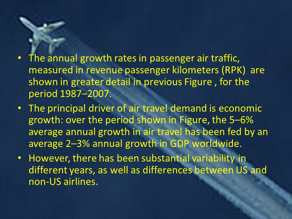 The annual growth rates in passenger air traffic, measured in revenue passenger kilometers (RPK) are shown in greater detail in previous Figure , for the period 1987–2007.