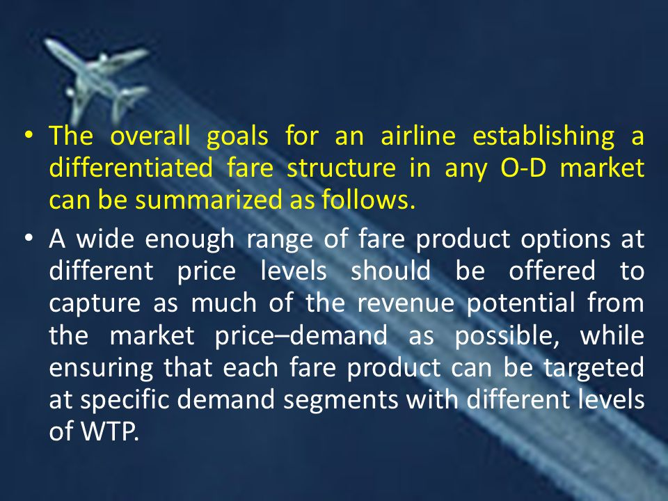 The overall goals for an airline establishing a differentiated fare structure in any O-D market can be summarized as follows.